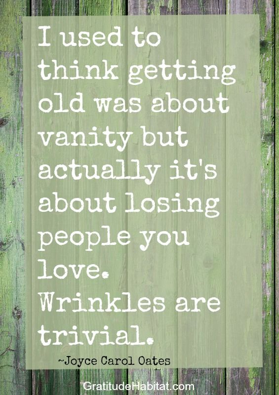 Wrinkles are trivial #aging #loving-people #Joyce-Carol-Oates-quote Visit us at: www.GratitudeHabitat.com