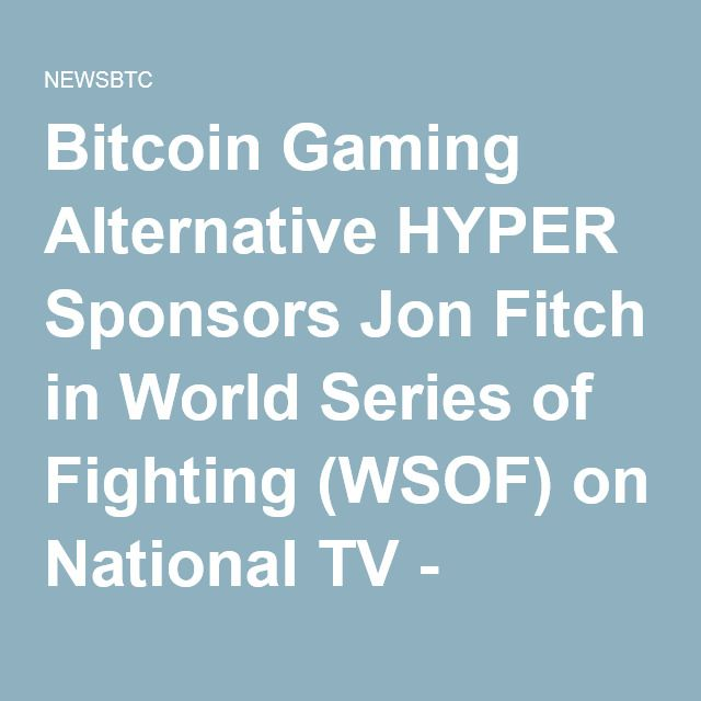Bitcoin Gaming Alternative HYPER Sponsors Jon Fitch in World Series of Fighting (WSOF) on National TV - NEWSBTC