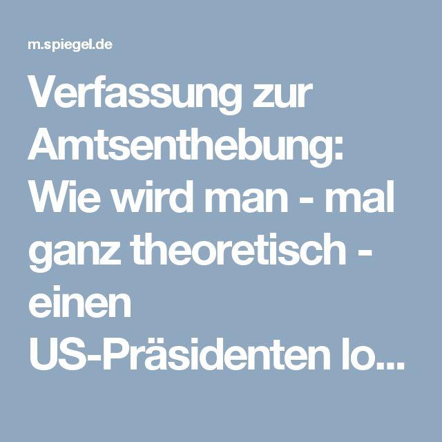 Verfassung zur Amtsenthebung: Wie wird man - mal ganz theoretisch - einen US-Präsidenten los?