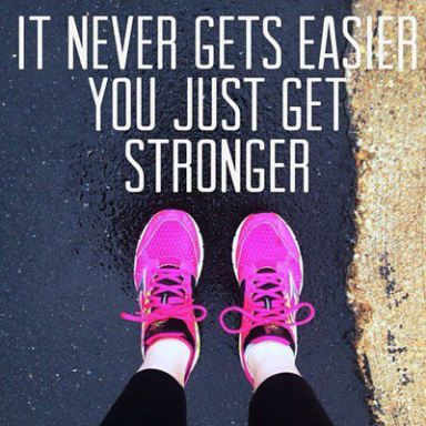 """It never gets easier. You just get stronger."":"