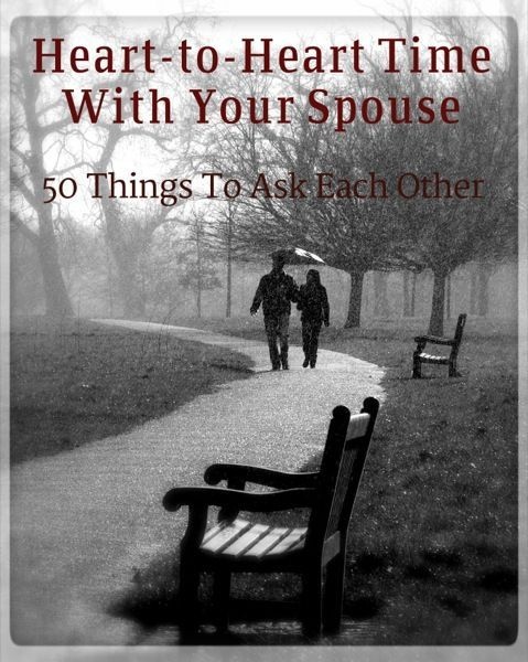 Heart to heart time with your spouse: 50 Things to ask each other