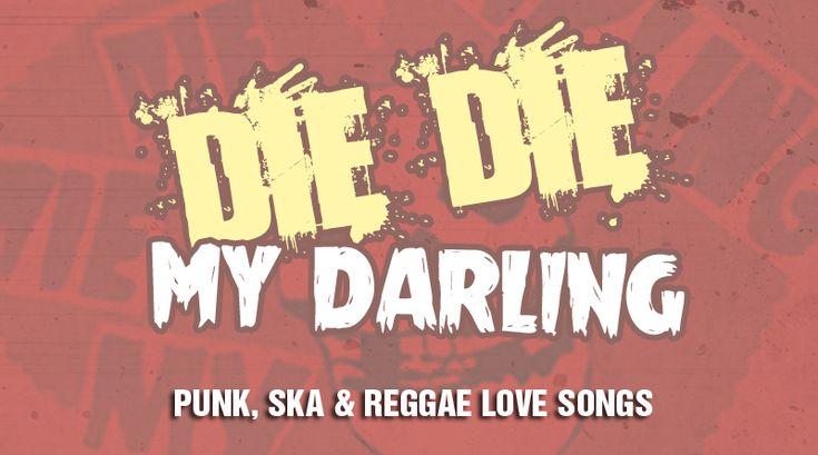 Die Die My Darling | Punk, Ska & Reggae Love Songs