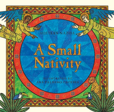 A Small Nativity, written by Aquiles Nazoa and illustrated by  Ana Palmero Caceres. This delightful retelling of the Christmas story in a contemporary Latin American setting is by Aquiles Nazoa, one of the most famous poets of Venezuela.