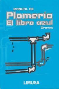 Manual de plomería : el libro azul / Graves, W.V.  N° de pedido: 696.1 G776M 2013
