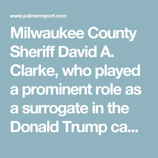 Milwaukee County Sheriff David A. Clarke, who played a prominent role as a surrogate in the Donald Trump campaign and served as an informal campaign advisor, was also in Moscow on December 10th of 2015
