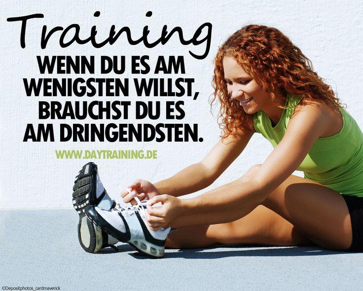 Training - Wenn Du es am wenigsten willst, brauchst Du es am dringendsten. www.daytraining.de #Daytraining #Fitness #Training #Abnehmen #Diaet