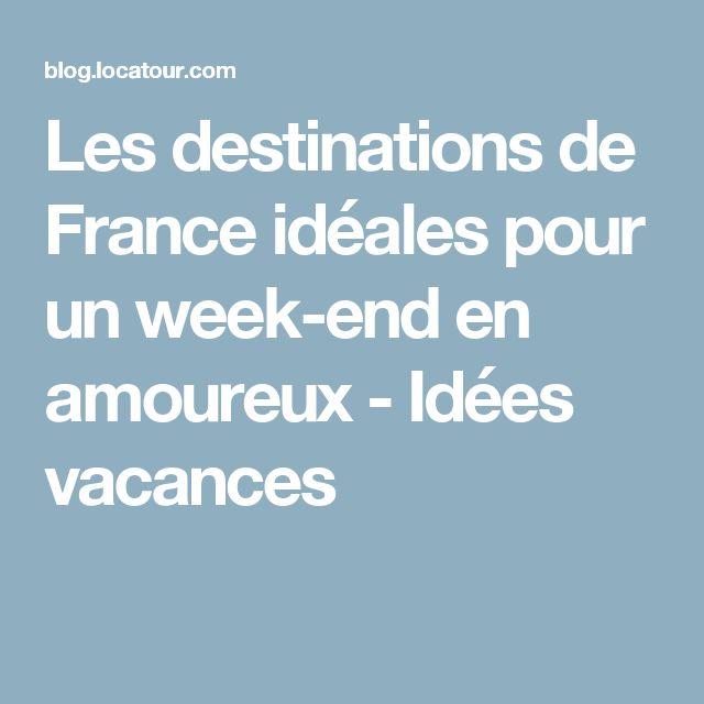 Les destinations de France idéales pour un week-end en amoureux - Idées vacances