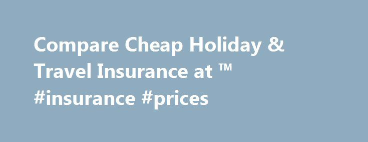 Compare Cheap Holiday & Travel Insurance at ™ #insurance #prices http://new-orleans.remmont.com/compare-cheap-holiday-travel-insurance-at-insurance-prices/  # Travel insurance How do I choose the right travel insurance? Decide if you want single-trip, annual or backpacker travel insurance, and whether you're insuring an individual or group. Ensure you have enough cover for essentials like medical expenses, baggage and cancellation, then think about added extras. Remember, you'll get…