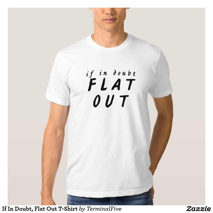 If In Doubt, Flat Out T-Shirt