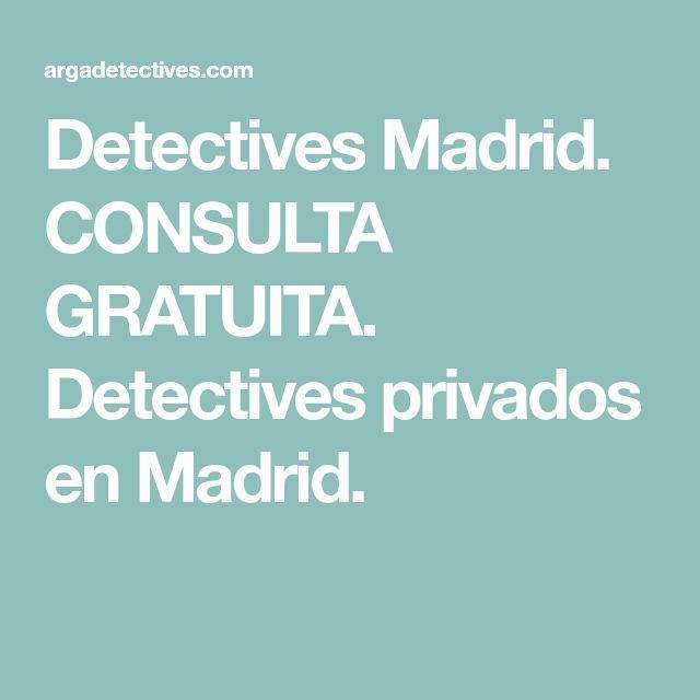 Detectives Madrid. CONSULTA GRATUITA. Detectives privados en Madrid.