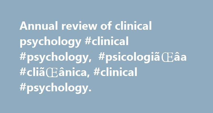 Annual review of clinical psychology #clinical #psychology, #psicologiãŒâa #cliãŒânica, #clinical #psychology. http://wisconsin.nef2.com/annual-review-of-clinical-psychology-clinical-psychology-psicologia%c2%8ca%c2%81a-clia%c2%8ca%c2%81nica-clinical-psychology/  # Annual review of clinical psychology. Volume 1, 2005 xi, 688 pages. il. A history of clinical psychology as a profession in America (and a glimpse at its future) / Ludy T. Benjamin — Structural equation modeling. strengths…