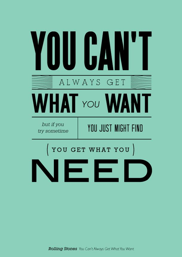 You get what you need!
