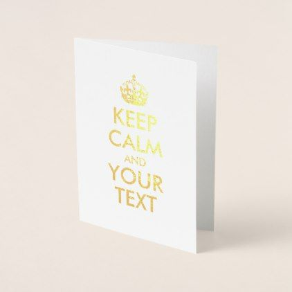 #Keep Calm and Your Text Foil Card - #createyourown #cyo #gifts #cards #templates #designs #customize