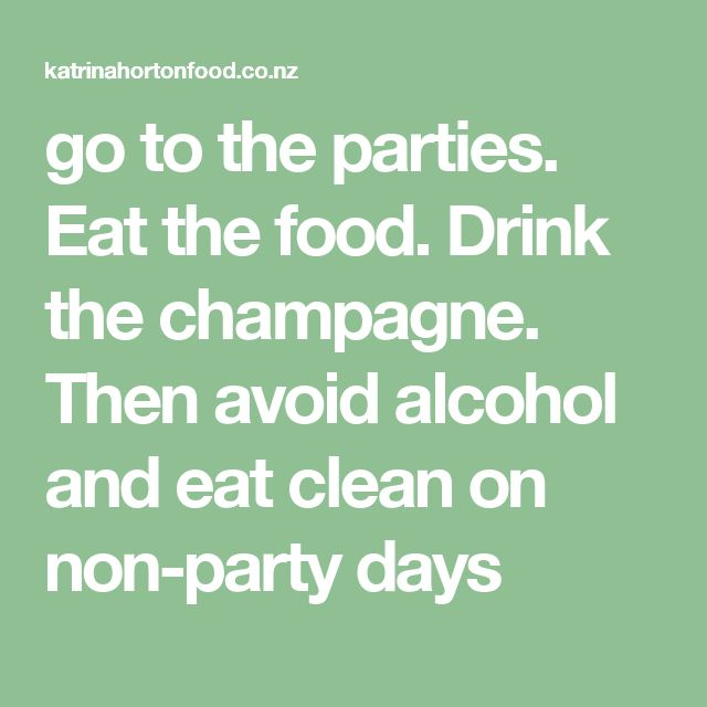 go to the parties. Eat the food. Drink the champagne. Then avoid alcohol and eat clean on non-party days
