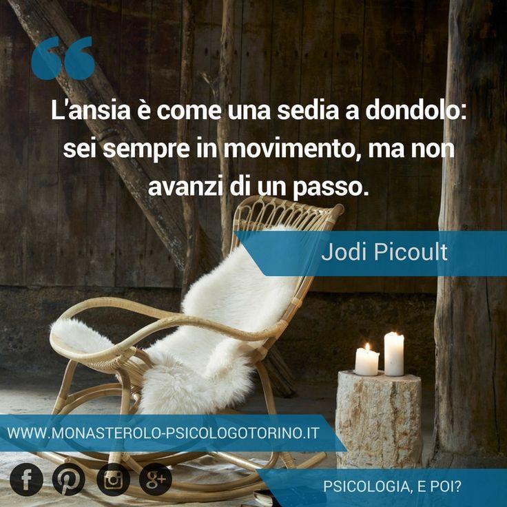 L'ansia è come una sedia a dondolo: sei sempre in movimento, ma non avanzi di un passo. #Picoult #Aforismi