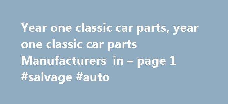 Year one classic car parts, year one classic car parts Manufacturers in – page 1 #salvage #auto http://japan.remmont.com/year-one-classic-car-parts-year-one-classic-car-parts-manufacturers-in-page-1-salvage-auto/  #year one auto parts # Classic Car Parts Auto Parts1. Ever Famous Company is a full service manufacturing company specialized in complex, low to mid volume, metal parts fabrication.2. We are ISO 9001 /TS16949 verified.3. We specialize in sup. BEST PRICE Classic Car Parts Classic…