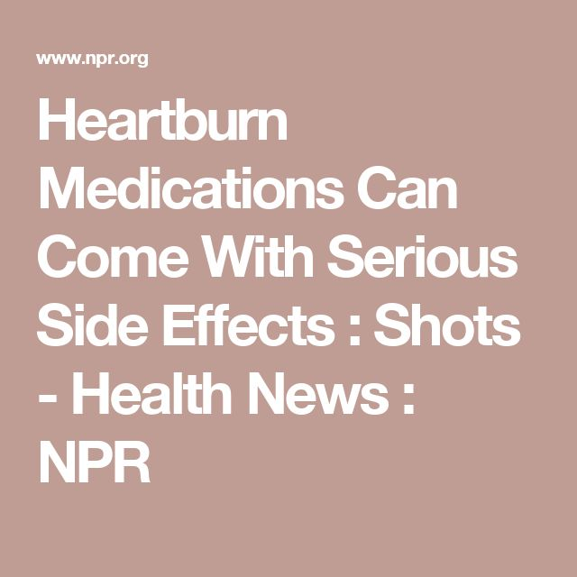 Heartburn Medications Can Come With Serious Side Effects : Shots - Health News : NPR