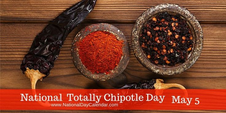 May 5, 2017 – NATIONAL TOTALLY CHIPOTLE DAY