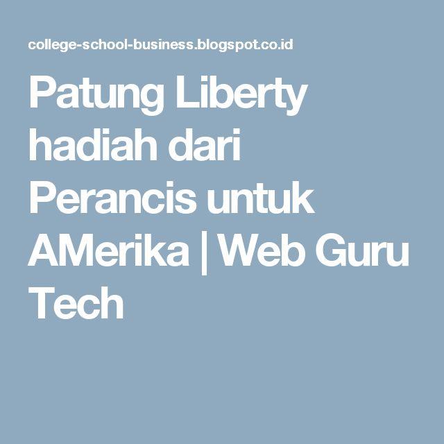 Patung Liberty hadiah dari Perancis untuk AMerika | Web Guru Tech