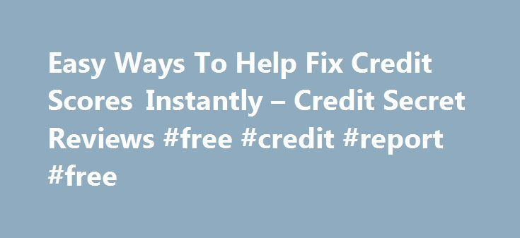 Easy Ways To Help Fix Credit Scores Instantly – Credit Secret Reviews #free #credit #report #free http://credit.remmont.com/easy-ways-to-help-fix-credit-scores-instantly-credit-secret-reviews-free-credit-report-free/  #fix credit score # Easy Ways To Help Fix Credit Scores Instantly Fix Credit Score How to fix credit score Read More...The post Easy Ways To Help Fix Credit Scores Instantly – Credit Secret Reviews #free #credit #report #free appeared first on Credit.
