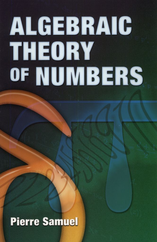 Algebraic Theory of Numbers by Pierre Samuel  Algebraic number theory introduces students not only to new algebraic notions but also to related concepts: groups, rings, fields, ideals, quotient rings and quotient fields, homomorphisms and isomorphisms, modules, and vector spaces. Author Pierre Samuel notes that students benefit from their studies of algebraic number theory by encountering many concepts fundamental to other branches of mathematics—algebraic geometry, in...