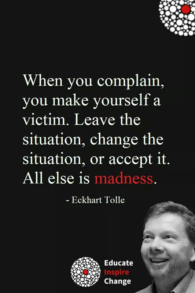 Don't be the victim. Don't complain. Do something about it  #eckharttolle #eckharttollequotes #kurttasche