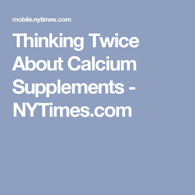 Thinking Twice About Calcium Supplements - NYTimes.com