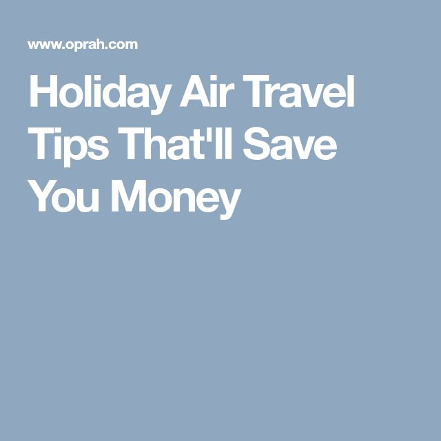 Holiday Air Travel Tips That'll Save You Money