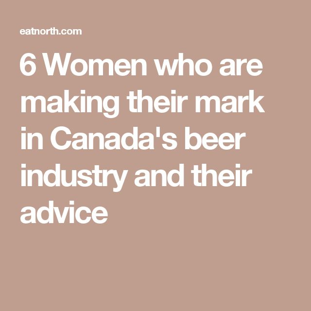 6 Women who are making their mark in Canada's beer industry and their advice
