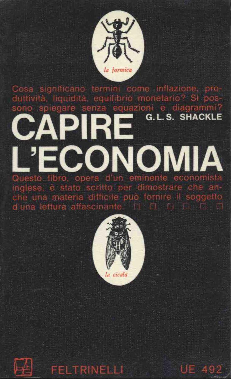 """Shackle G. L. S.CAPIRE L'ECONOMIA  1966 prima edizione, titolo originale """" Economics for Pleasure"""", traduzione di Franco Praussello, copertina di Silvio Coppola, 12mo 220pp - Brossura , collana UE 492"""