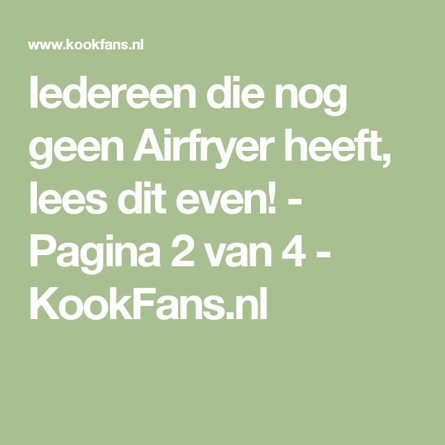 Iedereen die nog geen Airfryer heeft, lees dit even! - Pagina 2 van 4 - KookFans.nl