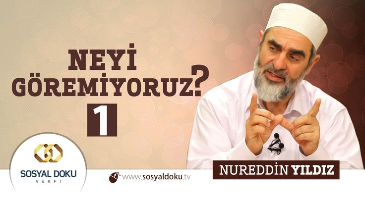 93) Hadislerle Diriliş - NEYİ GÖREMİYORUZ (1) - Nureddin Yıldız
