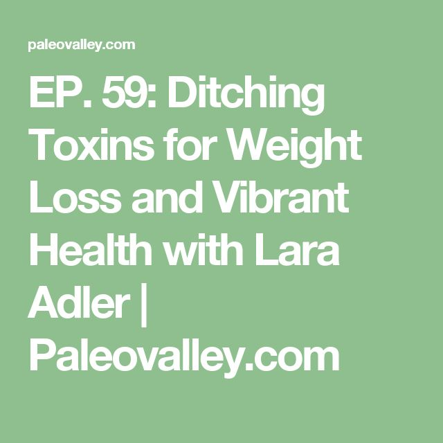 EP. 59: Ditching Toxins for Weight Loss and Vibrant Health with Lara Adler | Paleovalley.com