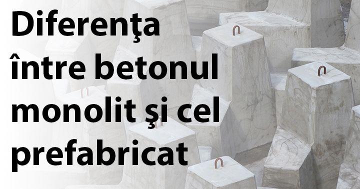http://www.constructosu.eu/diferenta-intre-betonul-monolit-si-cel-prefabricat/