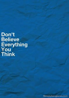 don't believe everything you think                                                                                                                                                      More