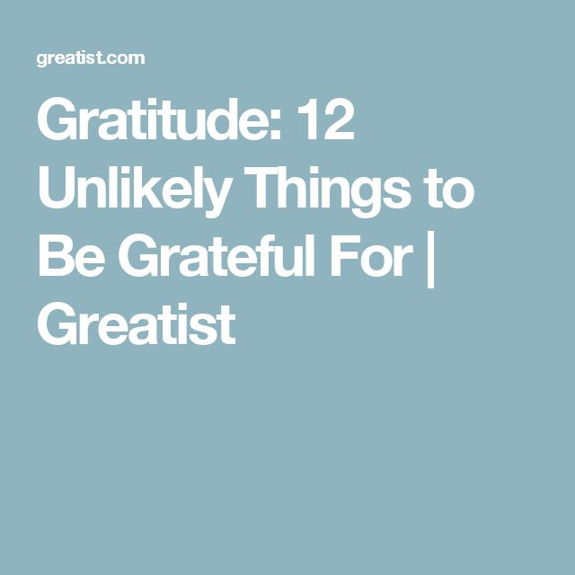 Gratitude: 12 Unlikely Things to Be Grateful For | Greatist
