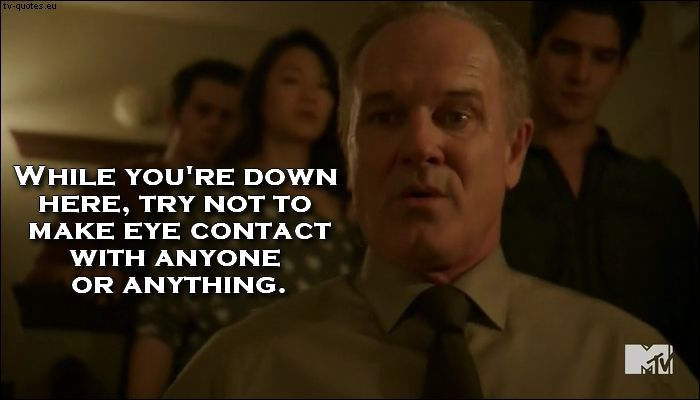TV Quotes: Teen Wolf - Quote - Try not to make eye contact with anyone or anything