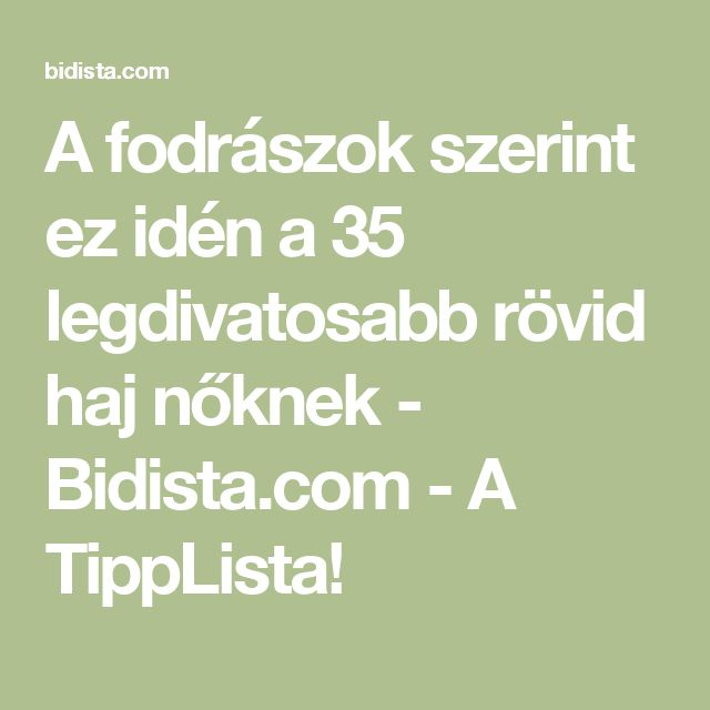 A fodrászok szerint ez idén a 35 legdivatosabb rövid haj nőknek - Bidista.com - A TippLista!