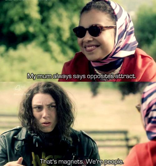 """""""My mum says opposites attract."""" -- """"That's magnets, we're people."""" Skins. Rich & Grace."""