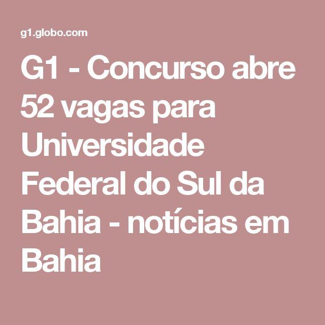 G1 - Concurso abre 52 vagas para Universidade Federal do Sul da Bahia - notícias em Bahia