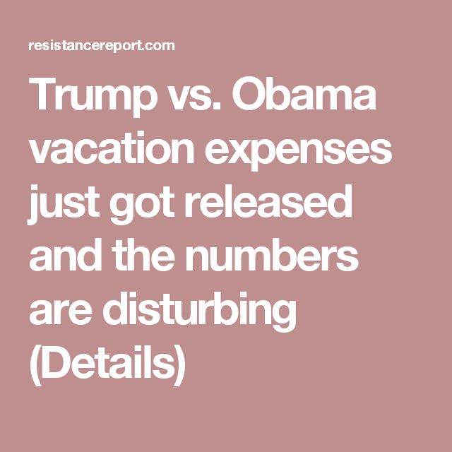 Trump vs. Obama vacation expenses just got released and the numbers are disturbing (Details)