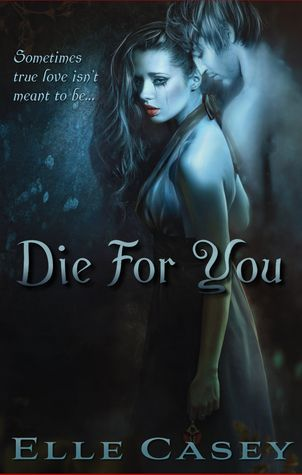 Die for You by Elle Casey | Release Date: June 30, 2014 | www.ElleCasey.com | #Paranormal Romance