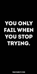 #inspiration #quote / YOU ONLY FAIL WHEN YOU STOP TRYING.