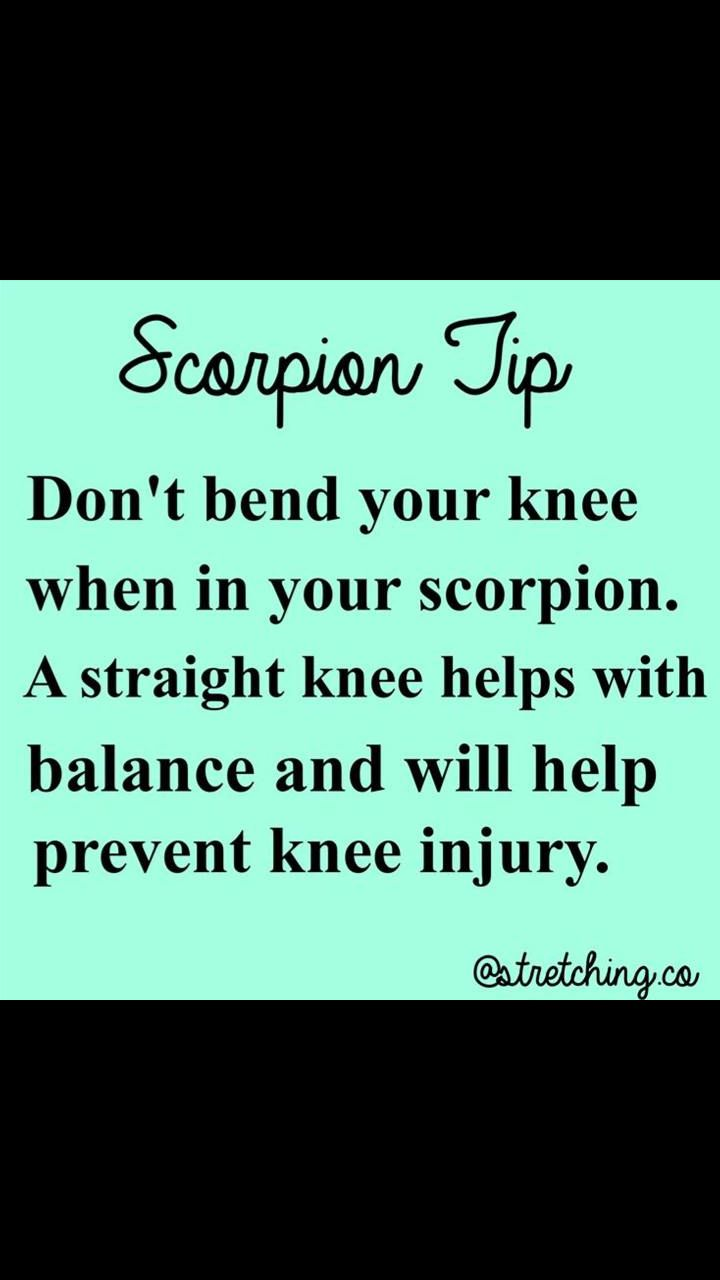When you do your scorpion do not bend your knee to prevent serious injuries