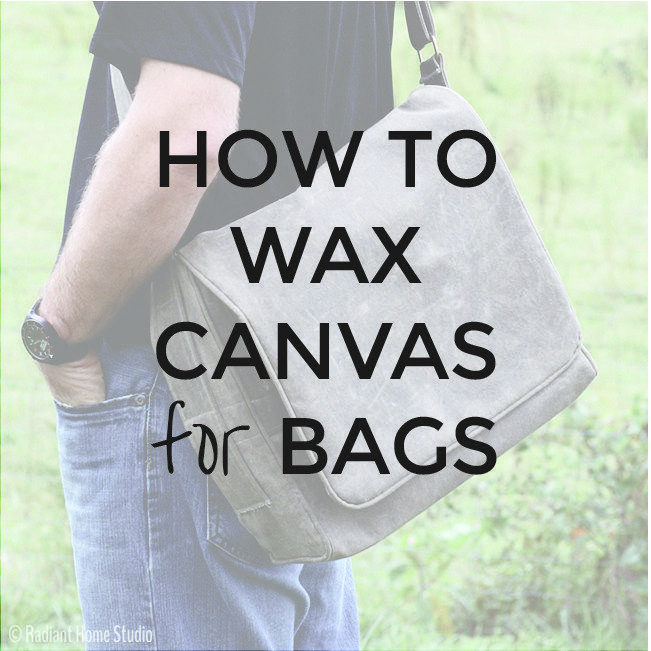 How to Wax Canvas for Bags Using Otter Wax   Radiant Home Studio