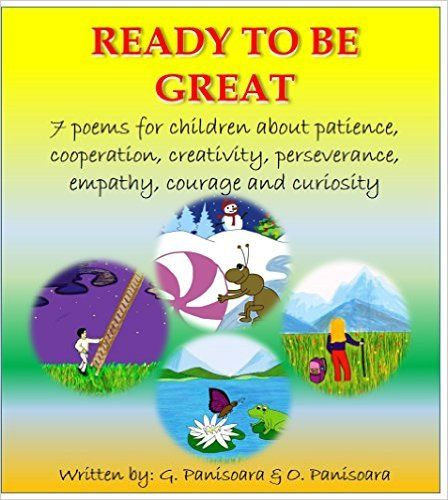 "Children's book:""READY TO BE GREAT"" - 7 poems for children about patience, cooperation, creativity, perseverance, empathy, courage and curiosity, O. Panisoara PhD, G. Panisoara PhD - Amazon.com"