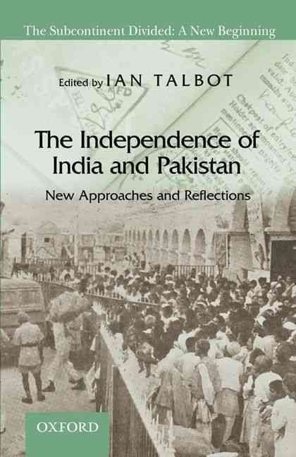 The Independence of India and Pakistan: New Approaches and Reflections