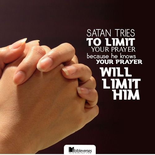 """""""Satan Tries To Limit Your Prayer, Because He Knows Your"""