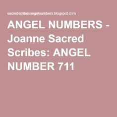 ANGEL NUMBERS - Joanne Sacred Scribes: ANGEL NUMBER 711