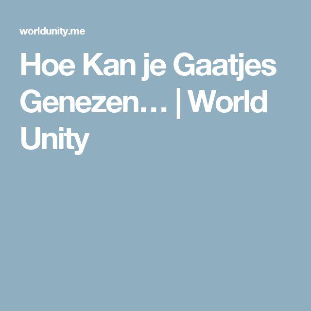 Hoe Kan je Gaatjes Genezen… | World Unity